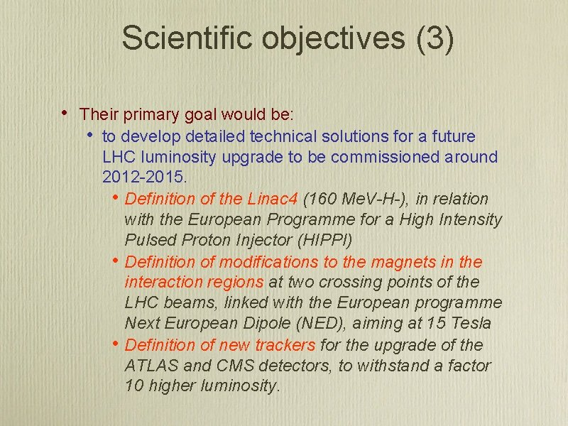 Scientific objectives (3) • Their primary goal would be: • to develop detailed technical