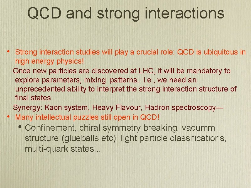 QCD and strong interactions • • Strong interaction studies will play a crucial role: