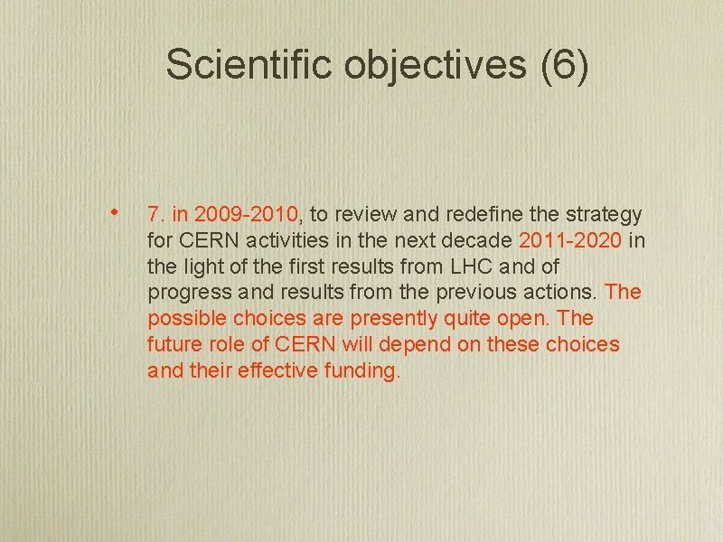 Scientific objectives (6) • 7. in 2009 -2010, to review and redefine the strategy