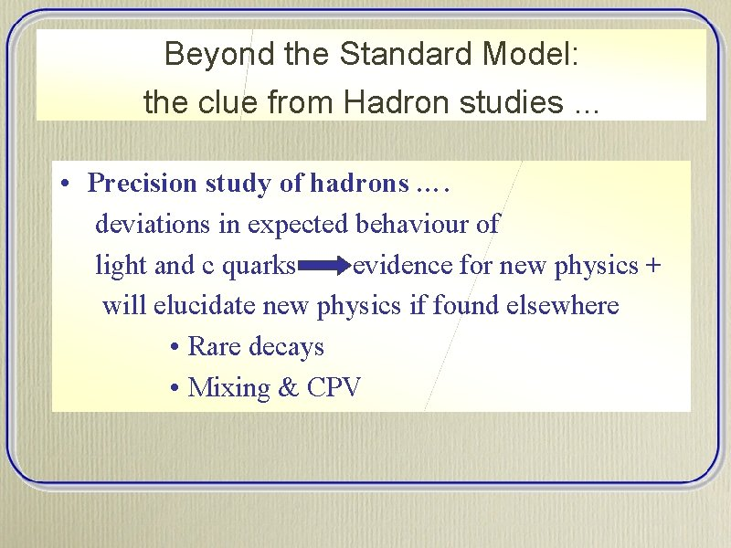 Beyond the Standard Model: the clue from Hadron studies. . . • Precision study