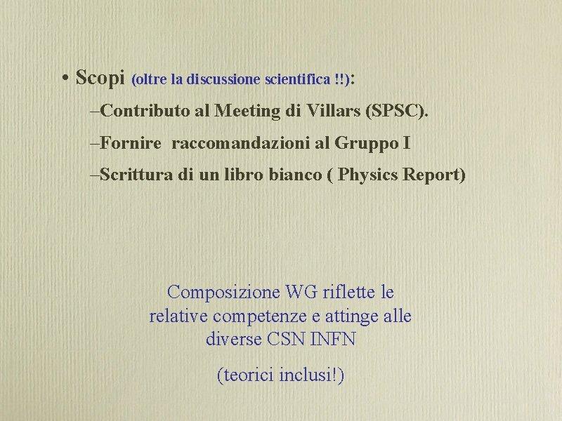 • Scopi (oltre la discussione scientifica !!): –Contributo al Meeting di Villars (SPSC).