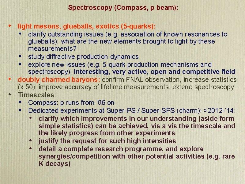 Spectroscopy (Compass, p beam): • • • light mesons, glueballs, exotics (5 -quarks): •