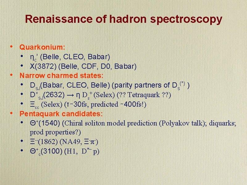 Renaissance of hadron spectroscopy • • • Quarkonium: • ηc' (Belle, CLEO, Babar) •