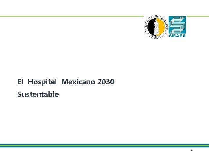 El Hospital Mexicano 2030 Sustentable 1