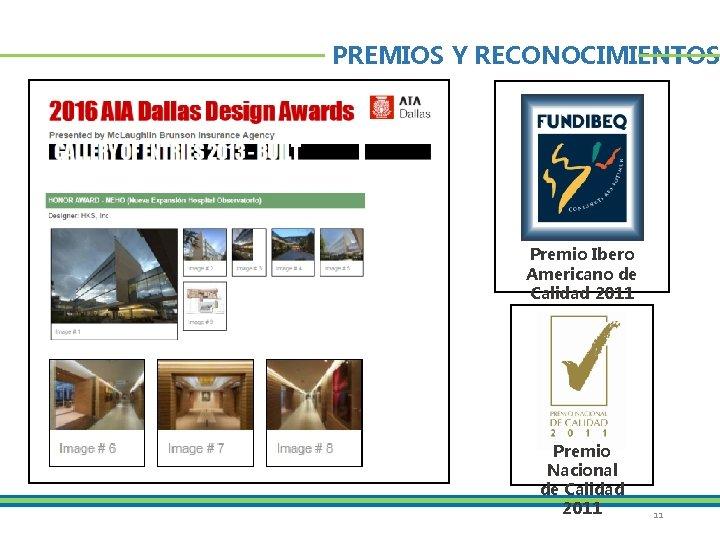 PREMIOS Y RECONOCIMIENTOS Premio Ibero Americano de Calidad 2011 Premio Nacional de Calidad 2011