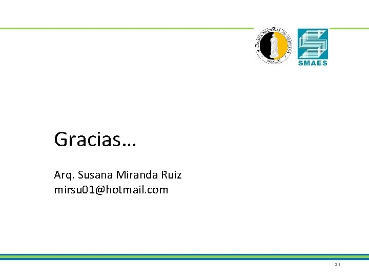 Gracias… Arq. Susana Miranda Ruiz mirsu 01@hotmail. com 14