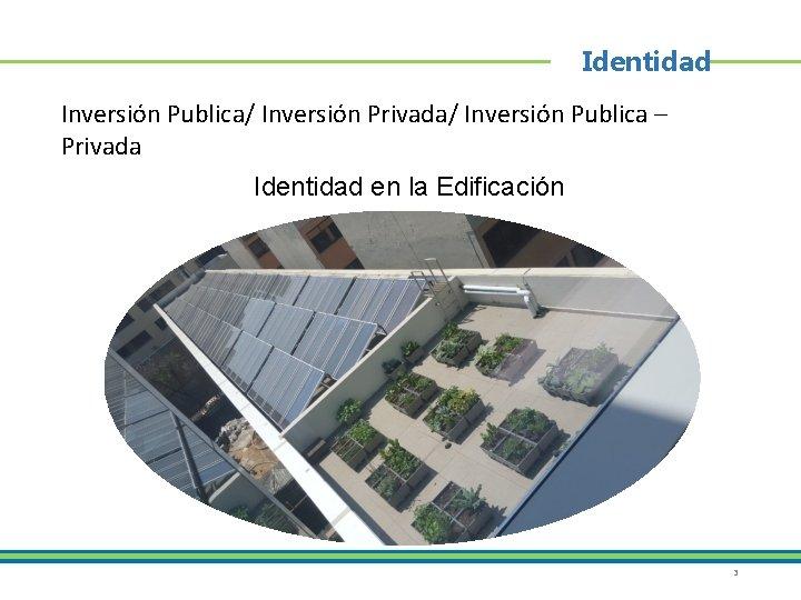Identidad Inversión Publica/ Inversión Privada/ Inversión Publica – Privada Identidad en la Edificación 3