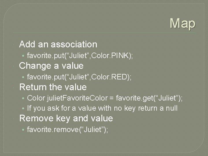 "Map Add an association • favorite. put(""Juliet"", Color. PINK); Change a value • favorite."