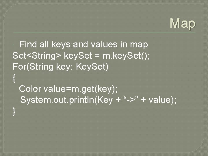 Map Find all keys and values in map Set<String> key. Set = m. key.
