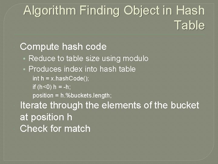 Algorithm Finding Object in Hash Table Compute hash code • Reduce to table size