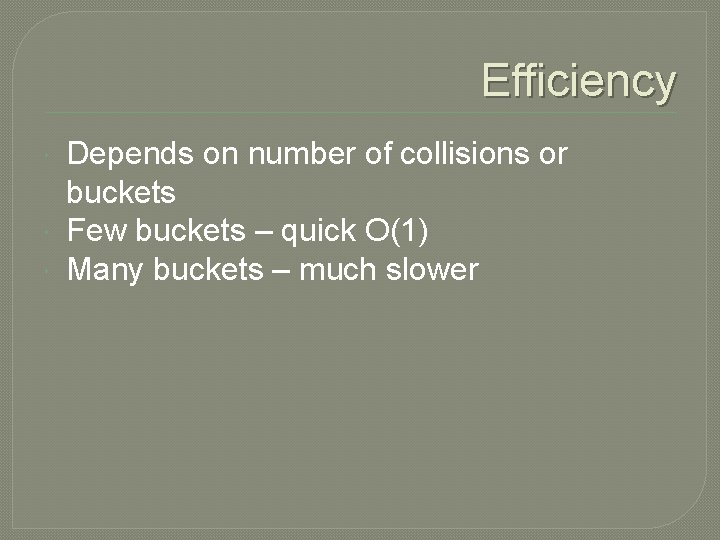 Efficiency Depends on number of collisions or buckets Few buckets – quick O(1) Many