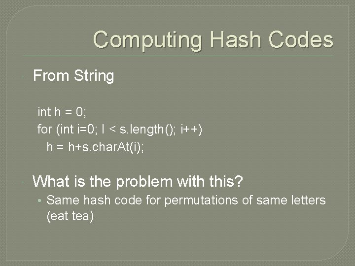 Computing Hash Codes From String int h = 0; for (int i=0; I <