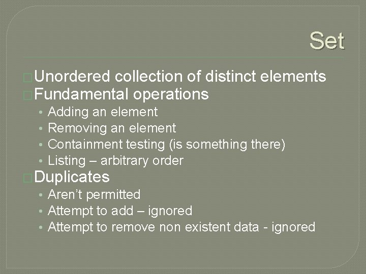 Set �Unordered collection of distinct elements �Fundamental operations • • Adding an element Removing