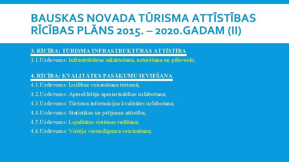 BAUSKAS NOVADA TŪRISMA ATTĪSTĪBAS RĪCĪBAS PLĀNS 2015. – 2020. GADAM (II) 3. RĪCĪBA: TŪRISMA