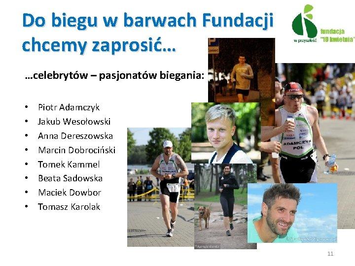 Do biegu w barwach Fundacji chcemy zaprosić… …celebrytów – pasjonatów biegania: • • Piotr