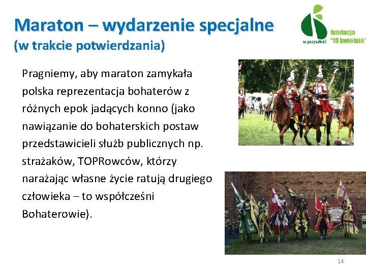Maraton – wydarzenie specjalne (w trakcie potwierdzania) Pragniemy, aby maraton zamykała polska reprezentacja bohaterów