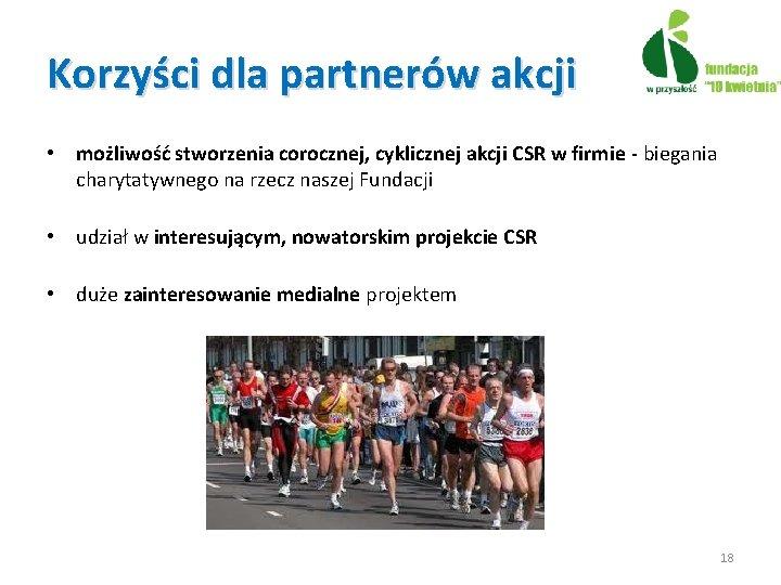 Korzyści dla partnerów akcji • możliwość stworzenia corocznej, cyklicznej akcji CSR w firmie -