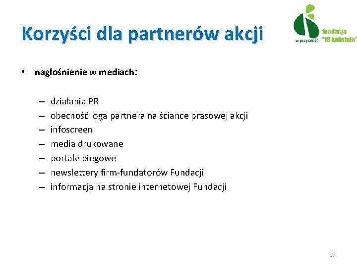 Korzyści dla partnerów akcji • nagłośnienie w mediach: – – – – działania PR