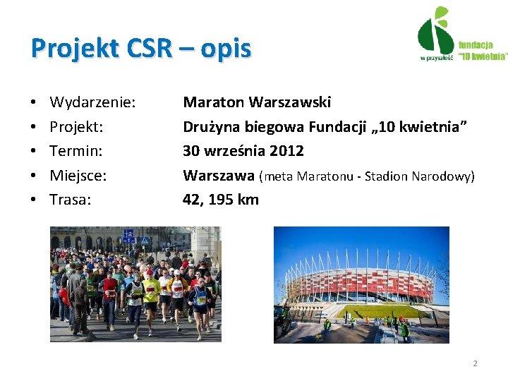 Projekt CSR – opis • • • Wydarzenie: Projekt: Termin: Miejsce: Trasa: Maraton Warszawski