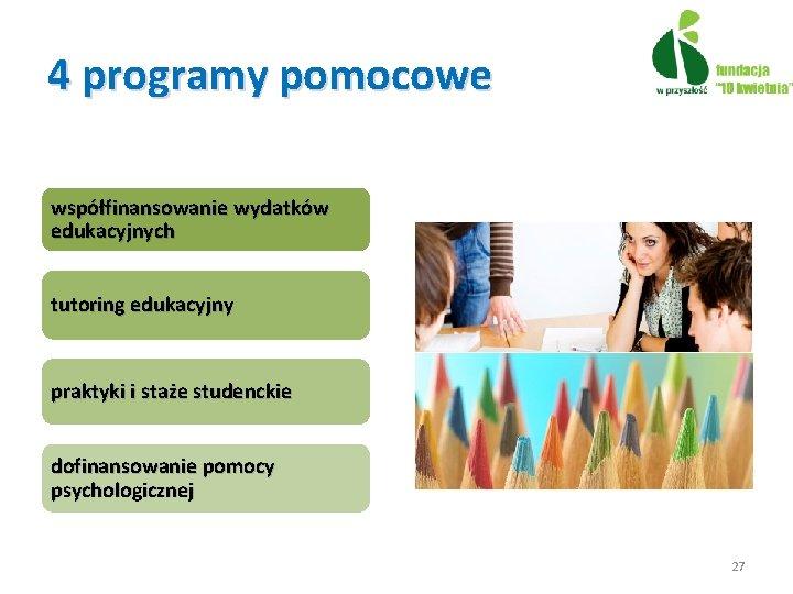 4 programy pomocowe współfinansowanie wydatków edukacyjnych tutoring edukacyjny praktyki i staże studenckie dofinansowanie pomocy