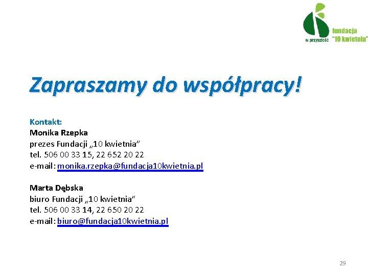 """Zapraszamy do współpracy! Kontakt: Monika Rzepka prezes Fundacji """" 10 kwietnia"""" tel. 506 00"""