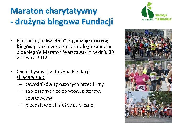 """Maraton charytatywny - drużyna biegowa Fundacji • Fundacja """" 10 kwietnia"""" organizuje drużynę biegową,"""