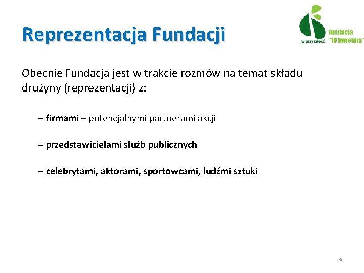 Reprezentacja Fundacji Obecnie Fundacja jest w trakcie rozmów na temat składu drużyny (reprezentacji) z: