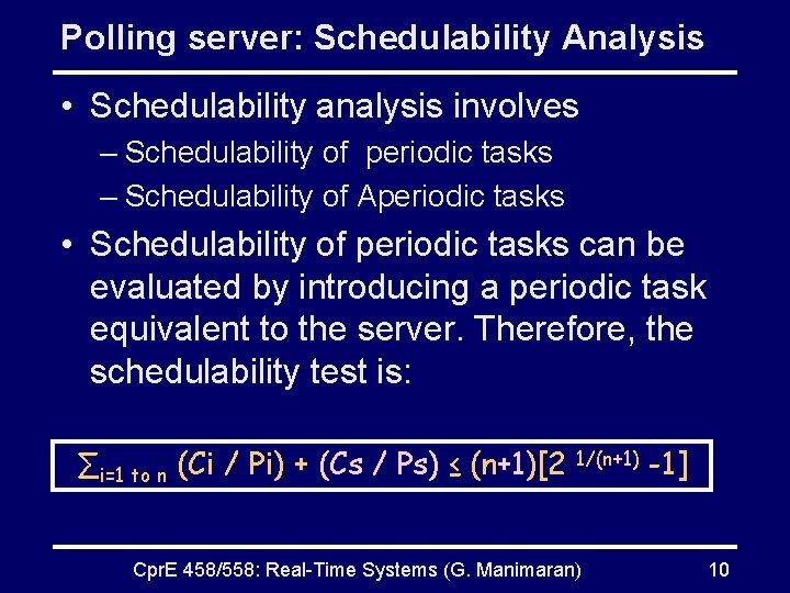 Polling server: Schedulability Analysis • Schedulability analysis involves – Schedulability of periodic tasks –