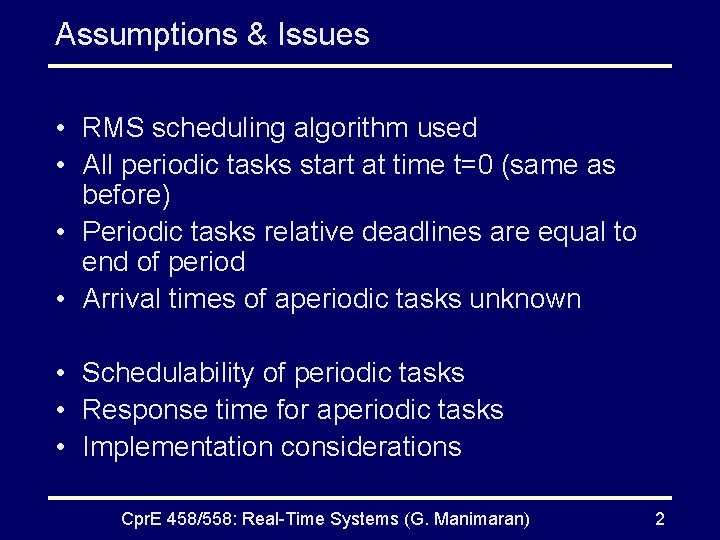 Assumptions & Issues • RMS scheduling algorithm used • All periodic tasks start at
