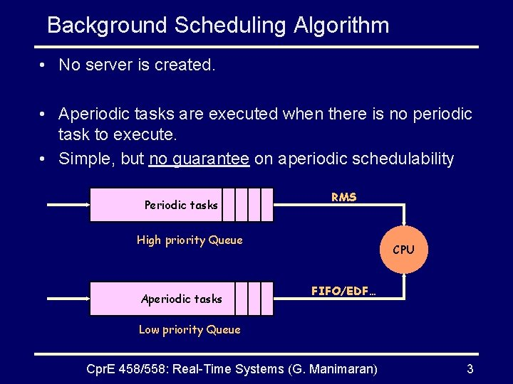 Background Scheduling Algorithm • No server is created. • Aperiodic tasks are executed when