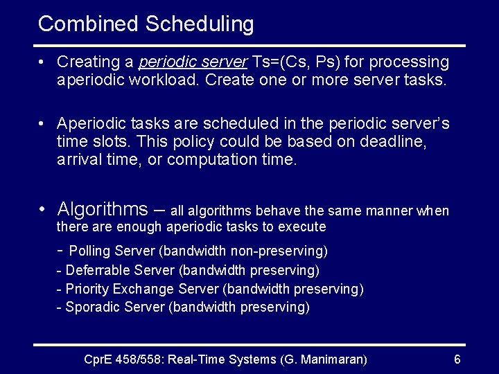 Combined Scheduling • Creating a periodic server Ts=(Cs, Ps) for processing aperiodic workload. Create