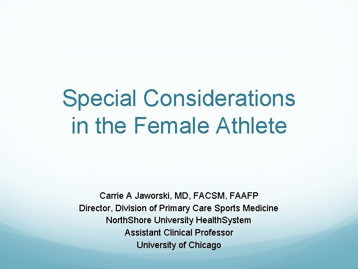 Special Considerations in the Female Athlete Carrie A Jaworski, MD, FACSM, FAAFP Director, Division