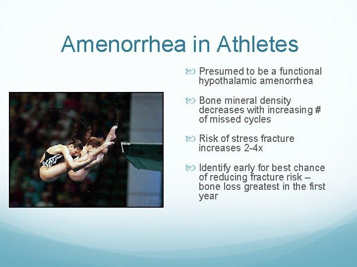 Amenorrhea in Athletes Presumed to be a functional hypothalamic amenorrhea Bone mineral density decreases