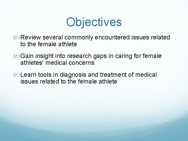 Objectives Review several commonly encountered issues related to the female athlete Gain insight into