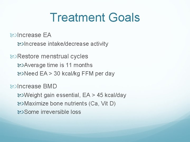 Treatment Goals Increase EA Increase intake/decrease activity Restore menstrual cycles Average time is 11