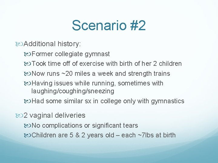 Scenario #2 Additional history: Former collegiate gymnast Took time off of exercise with birth