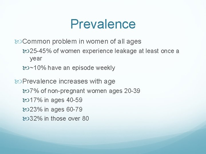 Prevalence Common problem in women of all ages 25 -45% of women experience leakage