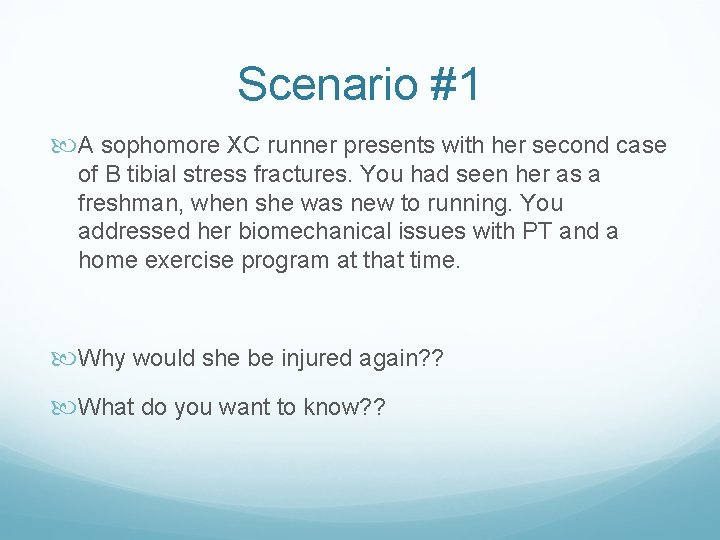 Scenario #1 A sophomore XC runner presents with her second case of B tibial
