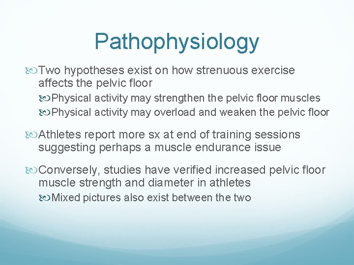 Pathophysiology Two hypotheses exist on how strenuous exercise affects the pelvic floor Physical activity
