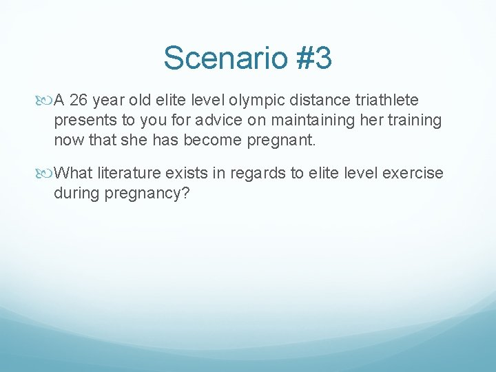 Scenario #3 A 26 year old elite level olympic distance triathlete presents to you