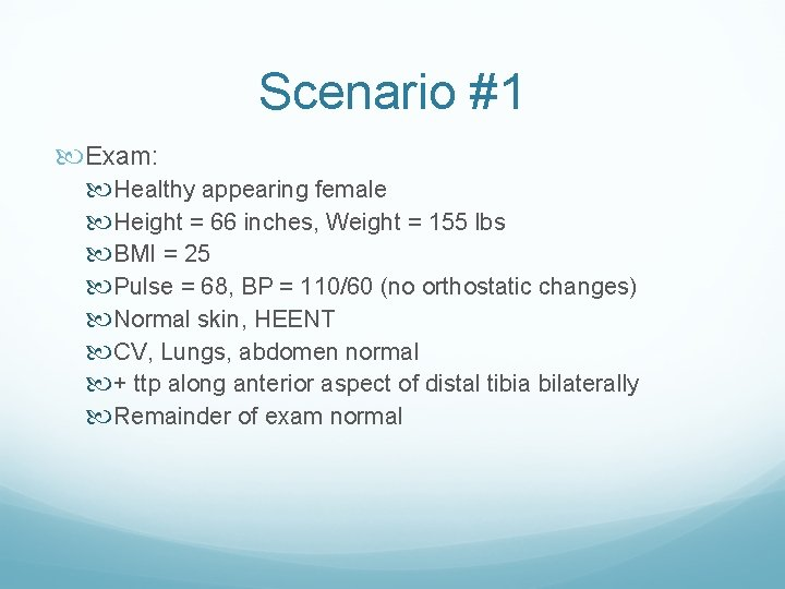 Scenario #1 Exam: Healthy appearing female Height = 66 inches, Weight = 155 lbs