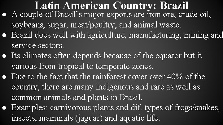 Latin American Country: Brazil ● A couple of Brazil's major exports are iron ore,