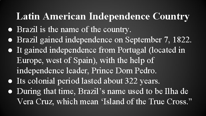 Latin American Independence Country ● Brazil is the name of the country. ● Brazil