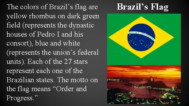 The colors of Brazil's flag are yellow rhombus on dark green field (represents the