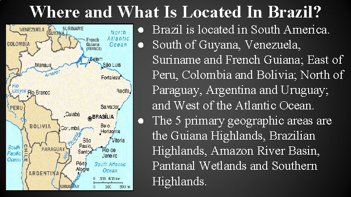 Where and What Is Located In Brazil? ● Brazil is located in South America.