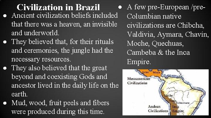 Civilization in Brazil ● A few pre-European /pre● Ancient civilization beliefs included Columbian native