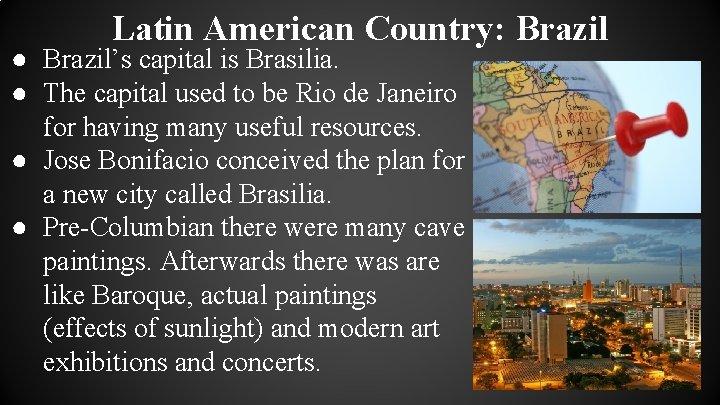 Latin American Country: Brazil ● Brazil's capital is Brasilia. ● The capital used to