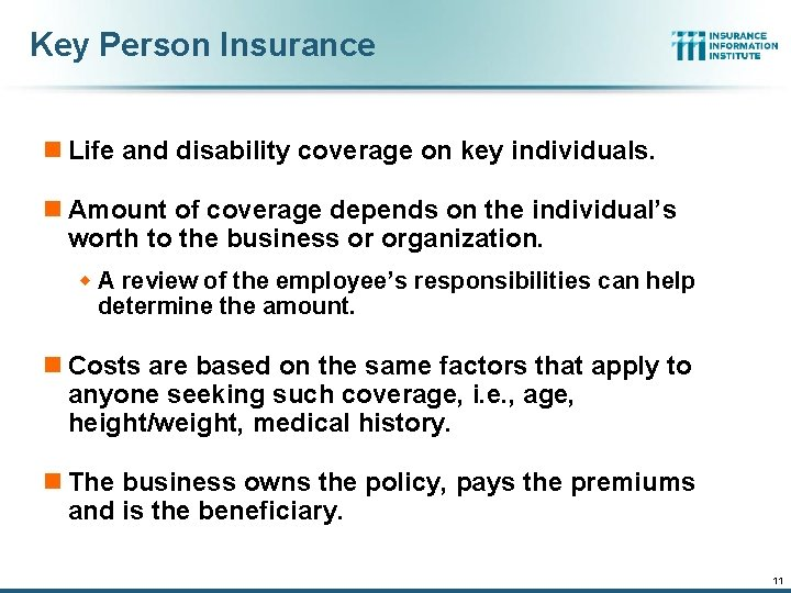 Key Person Insurance n Life and disability coverage on key individuals. n Amount of