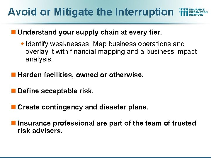 Avoid or Mitigate the Interruption n Understand your supply chain at every tier. w