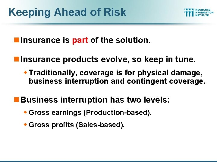 Keeping Ahead of Risk n Insurance is part of the solution. n Insurance products